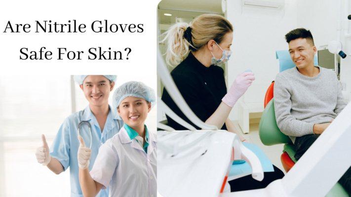 Are Nitrile Gloves Safe For Skin
