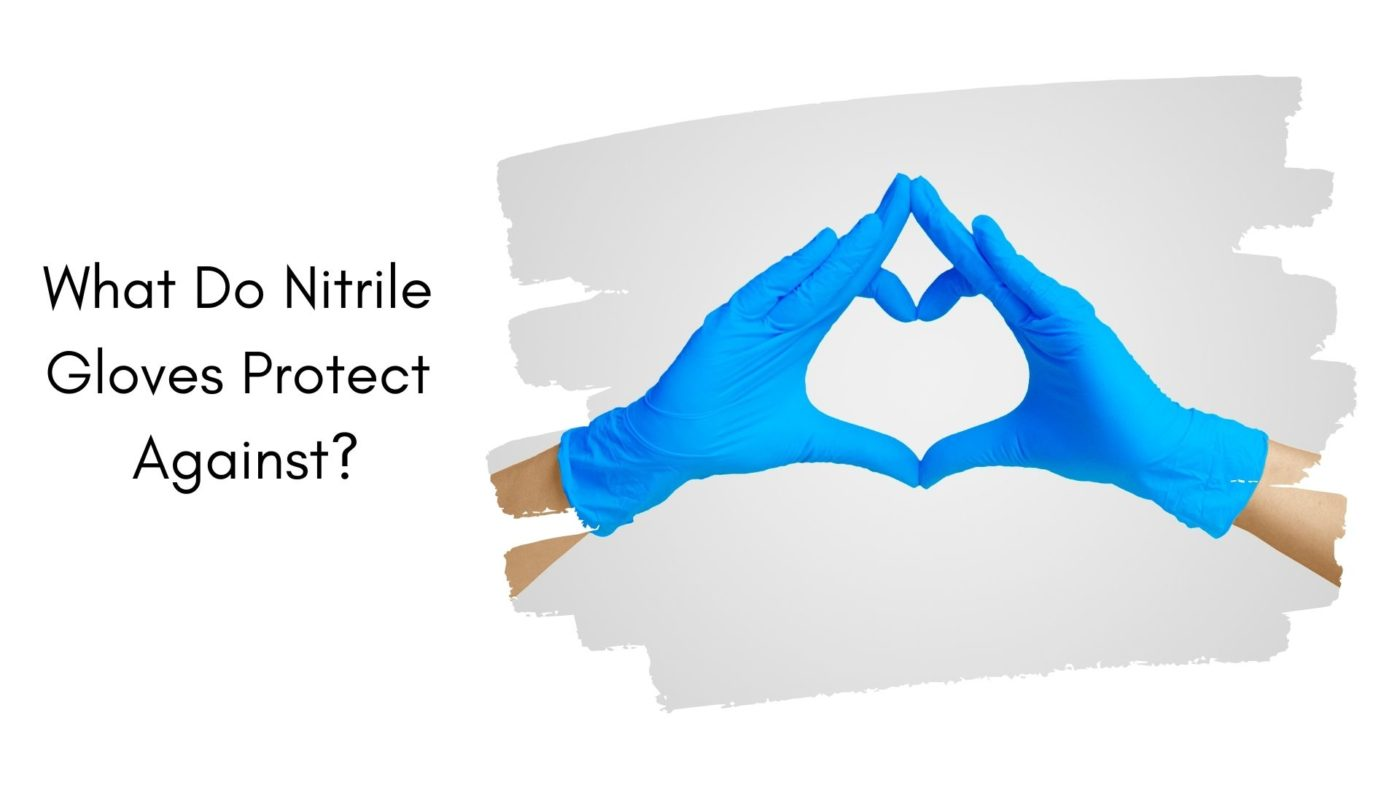 What Do Nitrile Gloves Protect Against_