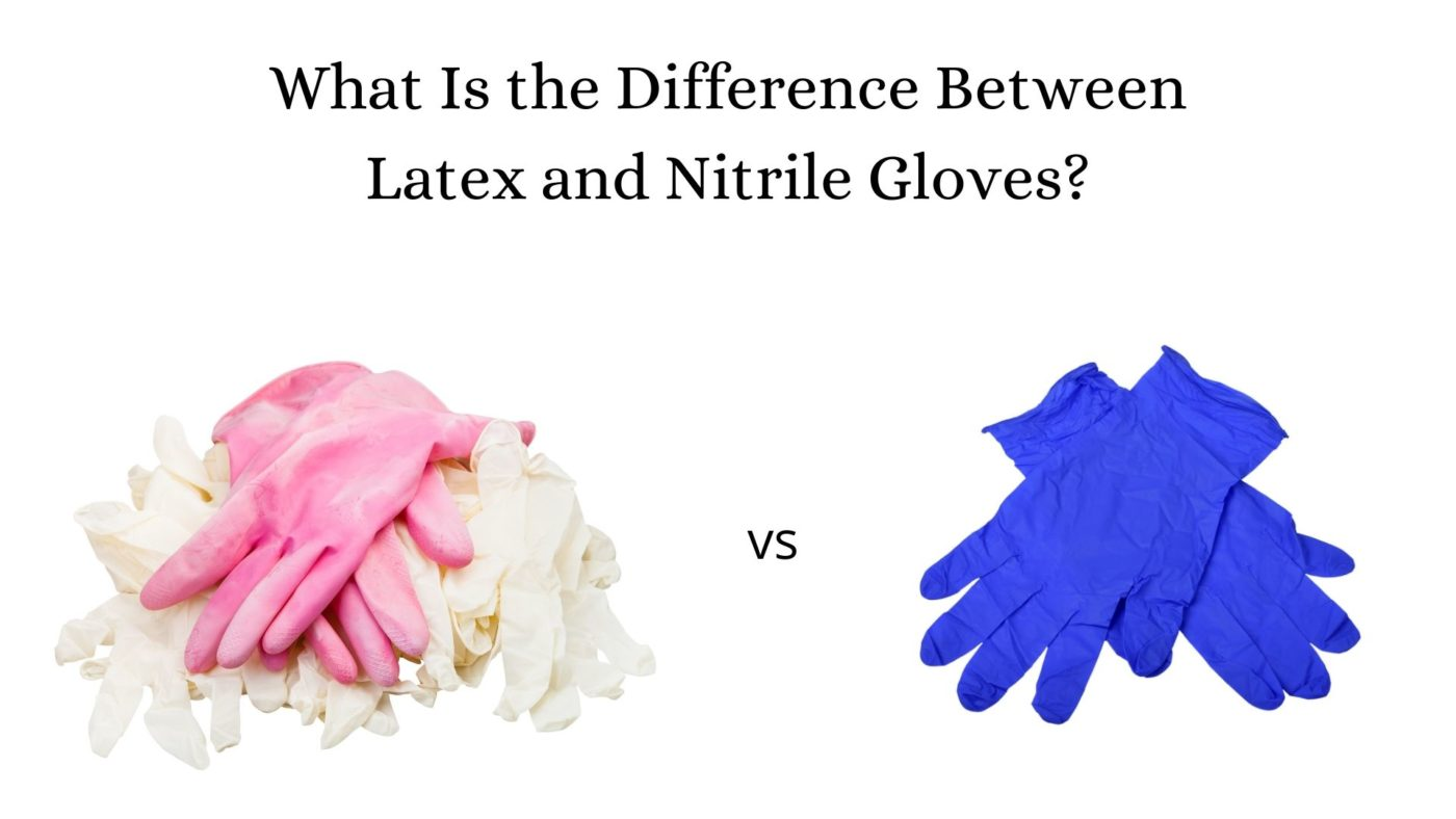 What Is the Difference Between Latex and Nitrile Gloves_