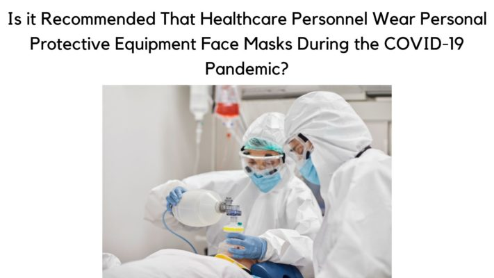 Is it Recommended That Healthcare Personnel Wear Personal Protective Equipment Face Masks During the COVID-19 Pandemic
