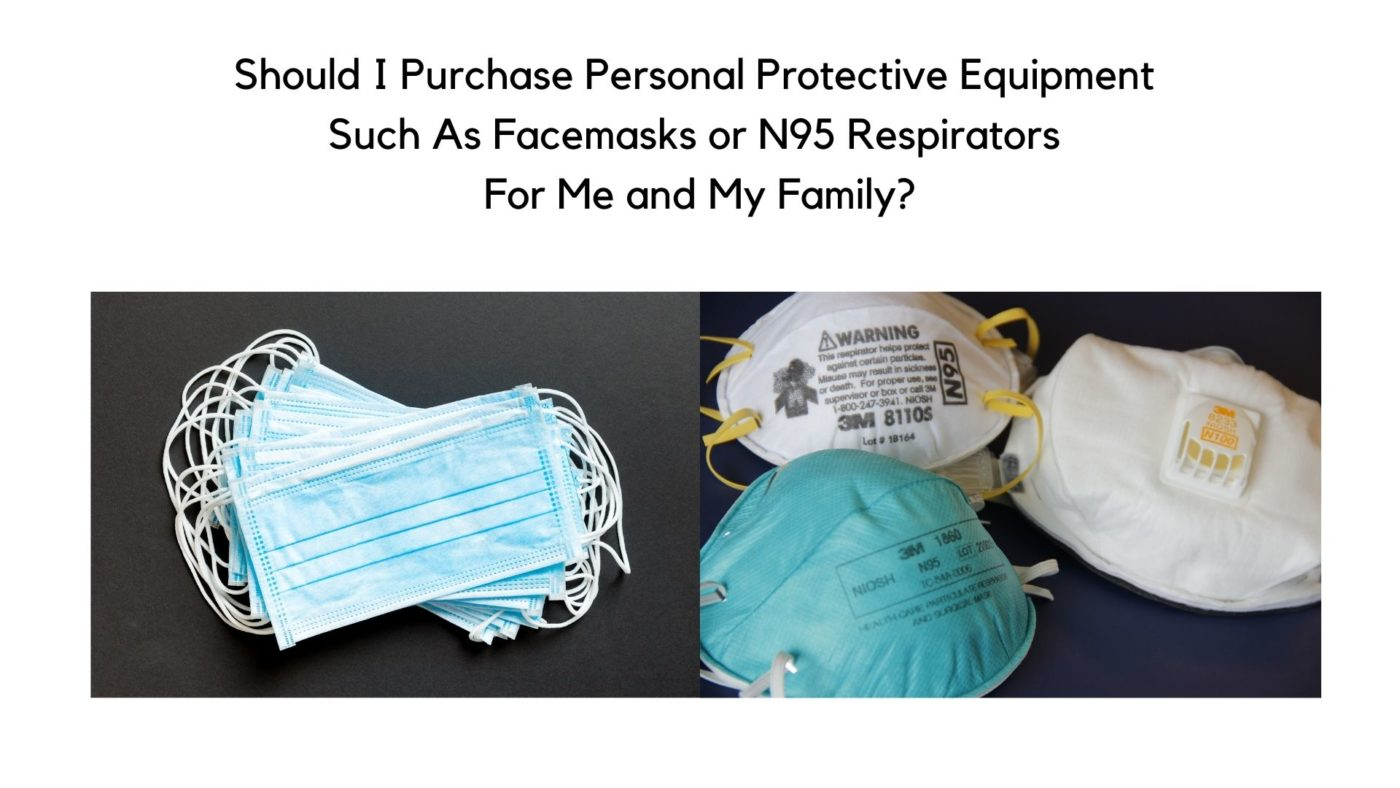Should I Purchase Personal Protective Equipment Such As Facemasks or N95 Respirators For Me and My Family