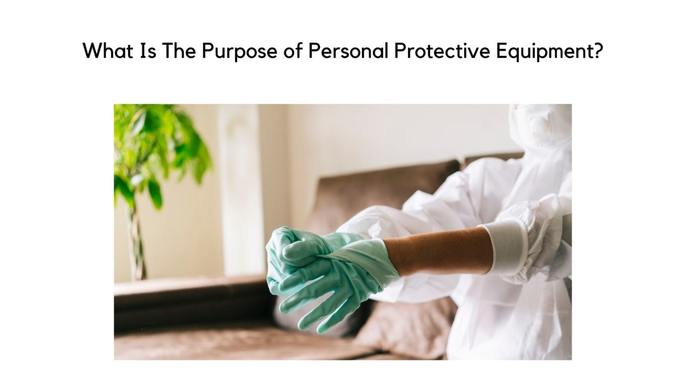 What Is The Purpose of Personal Protective Equipment