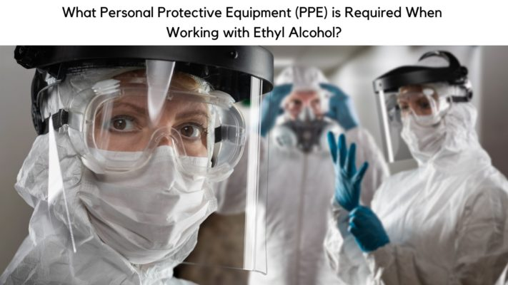 Type of PPE used when Working with Ethyl Alcohol