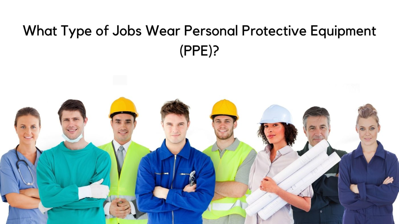 Type of Jobs that Wear Personal Protective Equipment (PPE)