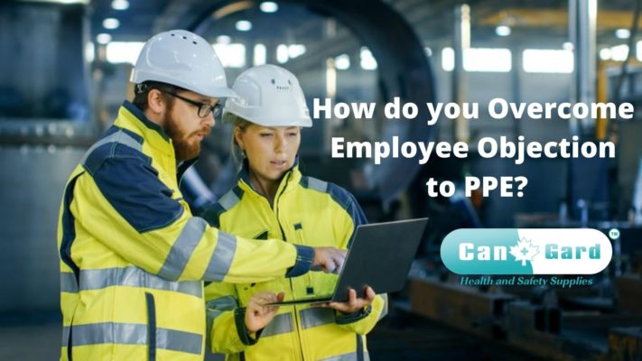 How Do you Overcome Employee Objection to PPE?