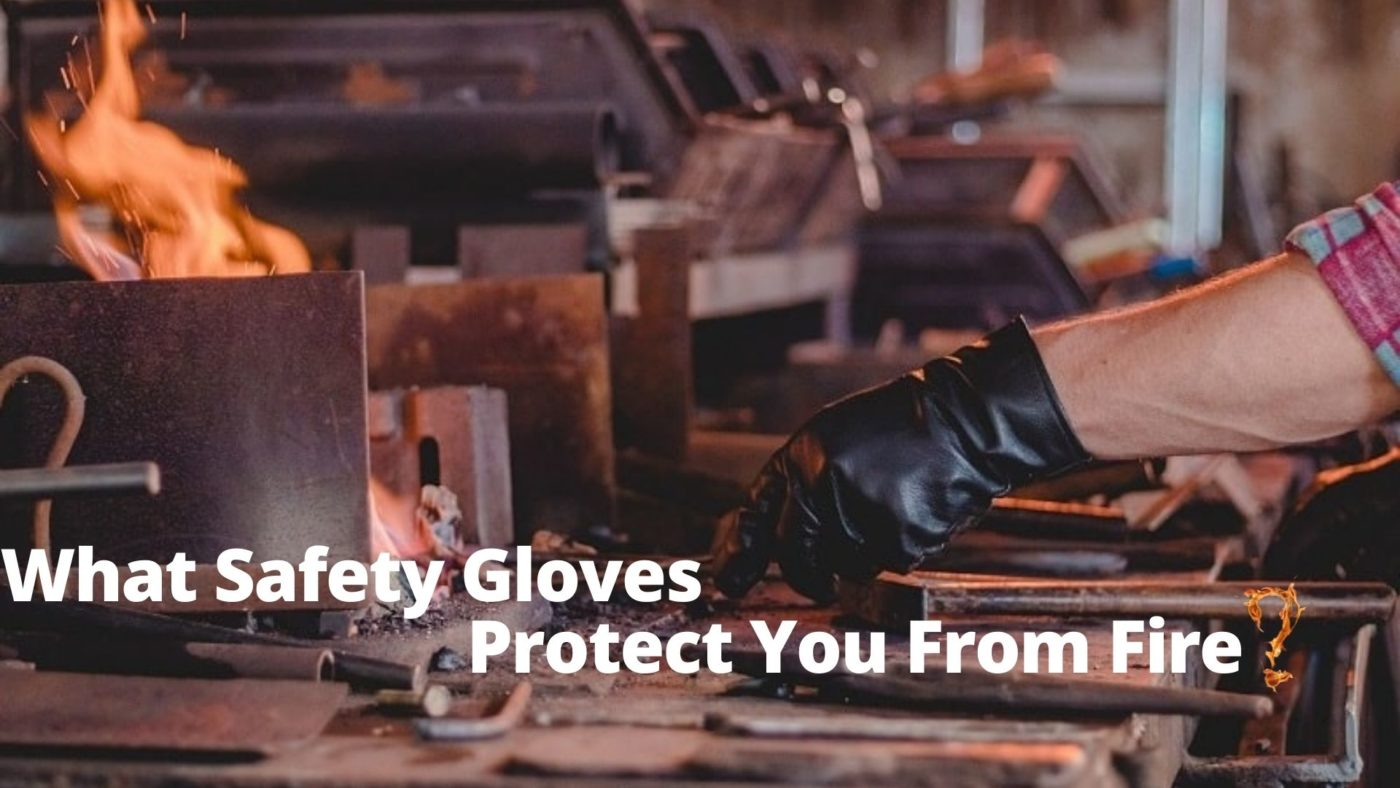 What Safety Gloves Protect You From fire