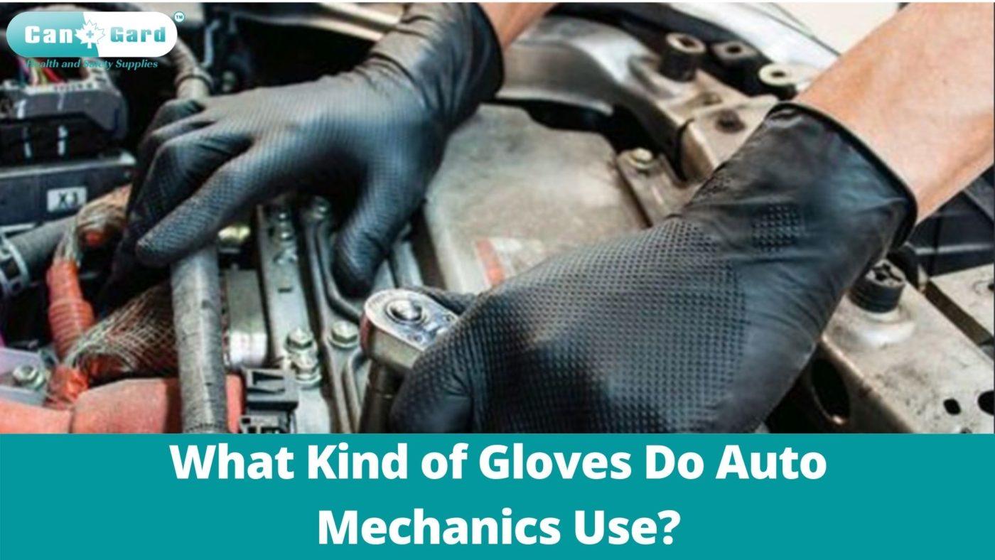 What Kind of Gloves do Auto Mechanics Use